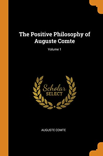 The Positive Philosophy of Auguste Comte; Volume 1