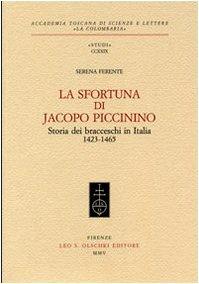 La sfortuna di Jacopo Piccinino. Storia dei bracceschi in Italia (1423-1465)