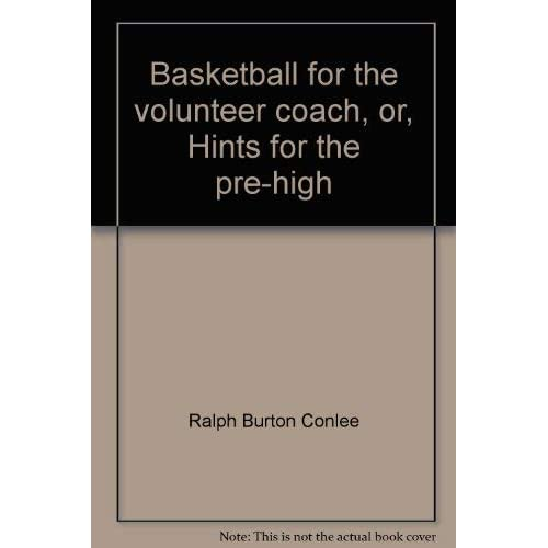 Basketball for the volunteer coach, or, Hints for the pre-high school coach and player