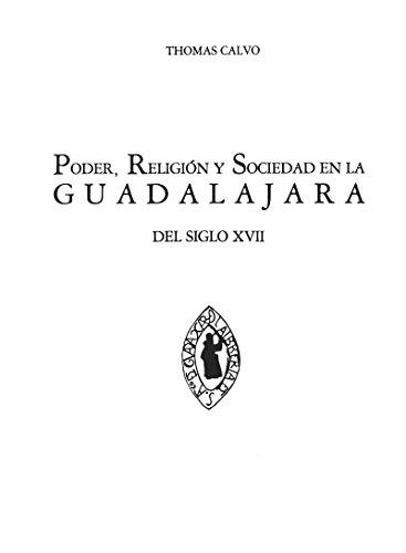 Poder, religión y sociedad en la Guadalajara del siglo XVII (Hors collection) por Thomas Calvo