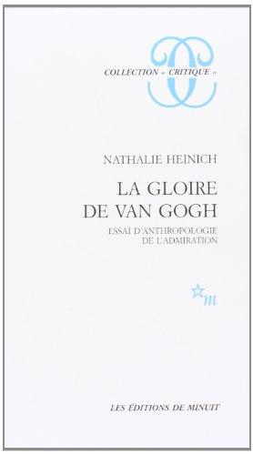 La Gloire de Van Gogh : essai d'anthropologie de l'admiration par Nathalie Heinich