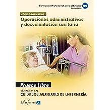 Pruebas Libres Para La Obtención Del Título De Técnico De Cuidados Auxiliares De Enfermería: Operaciones Administrativas Y Documentación Sanitaria. ... Auxiliar... (Pp - Practico Profesional)