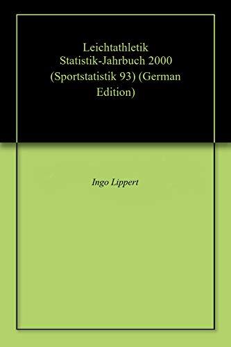 Leichtathletik Statistik-Jahrbuch 2000 (Sportstatistik 93) (German Edition) por Ingo Lippert