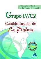 Grupo Iv/C2 Del Cabildo Insular De La Palma. Temario Y Test De La Parte General