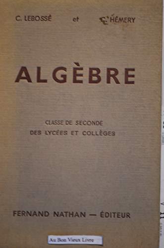 Algèbre classe de seconde des lycées et collèges par Hémery C. Lebossé C.
