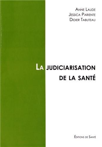 La judiciarisation de la santé par Anne Laude, Jessica Pariente, Didier Tabuteau