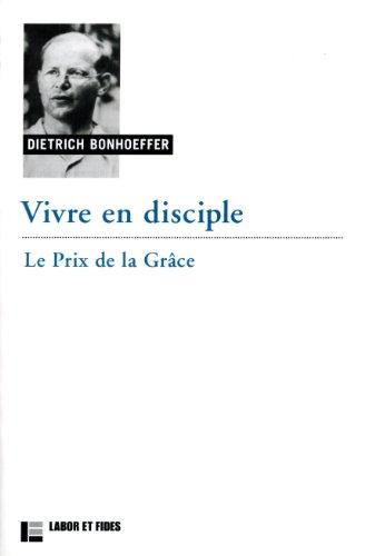 Vivre en disciple : Le prix de la grâce par Dietrich Bonhoeffer