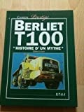 BERLIET T-100. Histoire d'un mythe