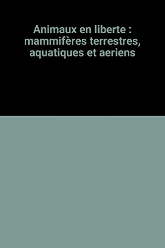 Animaux en liberte : mammifères terrestres, aquatiques et aeriens