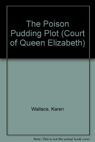 The Poisoned Pudding Plot (Court of Queen Elizabeth)