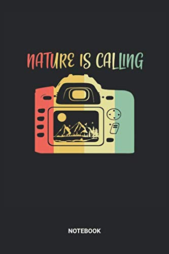 Nature Is Calling Notebook: Retro Vintage Nature Is Calling Camera Themed Notebook (6x9 inches) with Blank Pages ideal as a Photography Planning ... photographers and aperture Lovers. Great gift