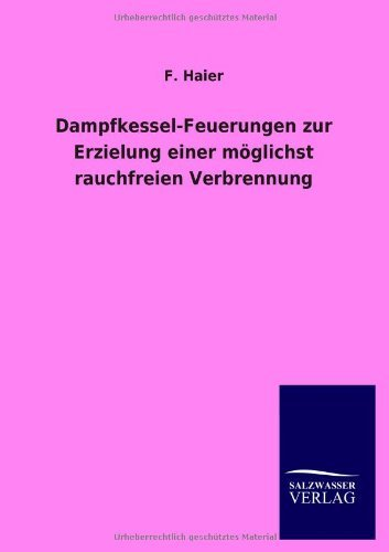dampfkessel-feuerungen-zur-erzielung-einer-mglichst-rauchfreien-verbrennung-by-f-haier-2012-12-19