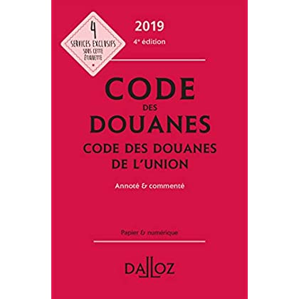 Code des douanes 2019, code des douanes de l'union annoté & commenté - 4e éd.