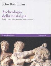 Archeologia della nostalgia. Come i greci reinventarono il loro passato
