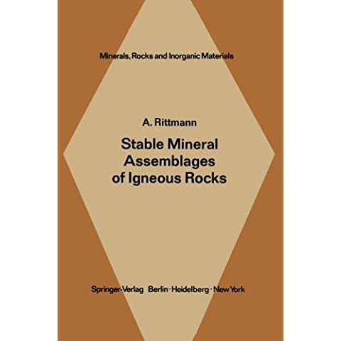 Stable Mineral Assemblages of Igneous Rocks: A Method of Calculation (Minerals, Rocks and Mountains) by A. Rittmann (2013-10-04)