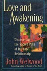 Love and Awakening: Discovering the Sacred Path of Intimate Relationship by John Welwood (1996-02-01)