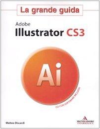 Adobe Illustrator CS3. La grande guida. Con CD-ROM