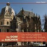 Der Dom zu Aachen: Die Krönungsstätte der deutschen Könige - Jürgen Kaiser