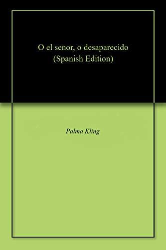 O el senor, o desaparecido por Palma Kling
