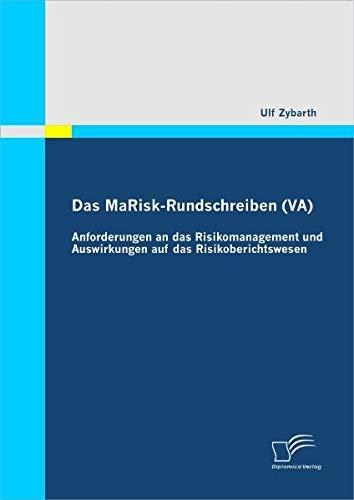 Das MaRisk-Rundschreiben (VA): Anforderungen an das Risikomanagement und Auswirkungen auf das Risikoberichtswesen