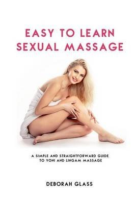 [(Easy to Learn Sexual Massage : A Simple and Straightforward Guide to Yoni and Lingam Massage)] [By (author) Deborah Glass] published on (September, 2014)