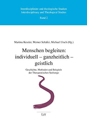 Menschen begleiten: individuell - ganzheitlich - geistlich: Geschichte, Methoden und Beispiele der Therapeutischen Seelsorge