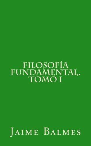 Filosofía fundamental. Tomo I: Volume 1