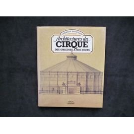 Architectures du cirque : Des origines à nos jours par Christian Dupavillon
