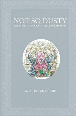 [(Not So Dusty : Tales of an Antiquarian Bookdealer)] [By (author) Anthony Chandor] published on (December, 2013)