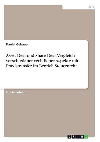 Asset Deal und Share Deal. Vergleich verschiedener rechtlicher Aspekte mit Praxistransfer im Bereich Steuerrecht