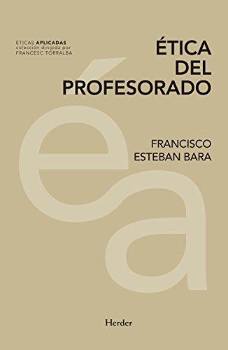 Ética del profesorado (Éticas Aplicadas) por Francisco Esteban Bara