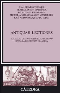 Antiquae lectiones: El legado clásico desde la antigüedad hasta la revolución francesa (Crítica Y Estudios Literarios) por Juan Signes Codoñer