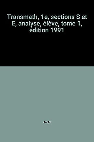 Transmath, 1e, sections S et E, analyse, élève, tome 1, édition 1991