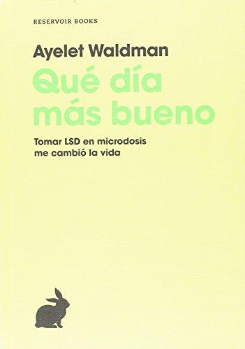 Qué día más bueno: Tomar LSD en microdosis me cambió la vida (RESERVOIR NARRATIVA) por Ayelet Waldman