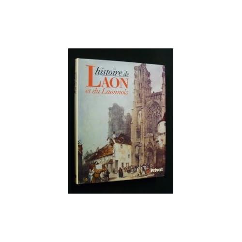 Histoire de Laon et du Laonnois