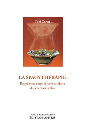 La Spagythérapie: Rappeler au corps la juste conduite des énergies vitales