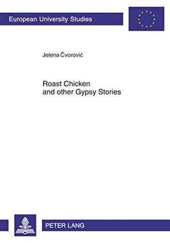 Roast Chicken and other Gypsy Stories: Oral Narratives among Serbian Gypsies (Europäische Hochschulschriften / European University Studies / ... / Ethnologie. Section B: Ethnologie, Band 75)