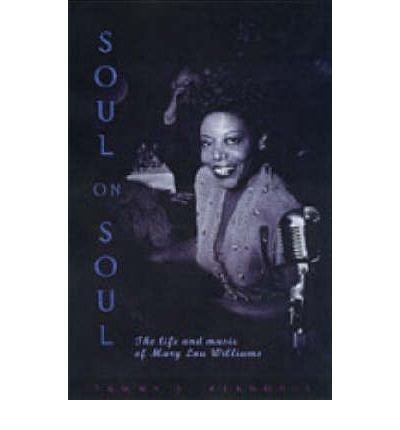 [(Soul on Soul: The Life and Music of Mary Lou Williams)] [Author: Tammy L. Kernodle] published on (March, 2004)
