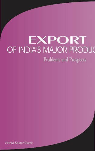 Export of India's Major Products: Problems & Prospects by Pawan Kumar Garga (2002-01-01)