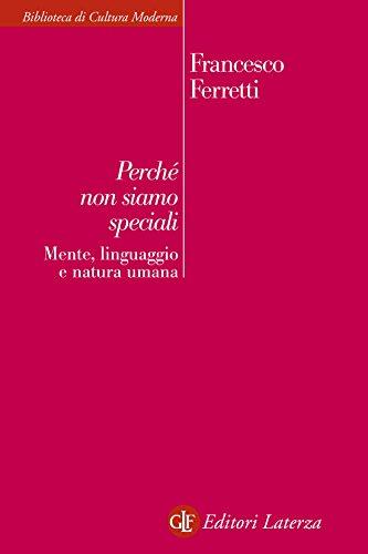 Perch non siamo speciali: Mente, linguaggio e natura umana