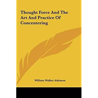 [(Thought Force and the Art and Practice of Concentering)] [By (author) William Walker Atkinson] published on (May, 2010)