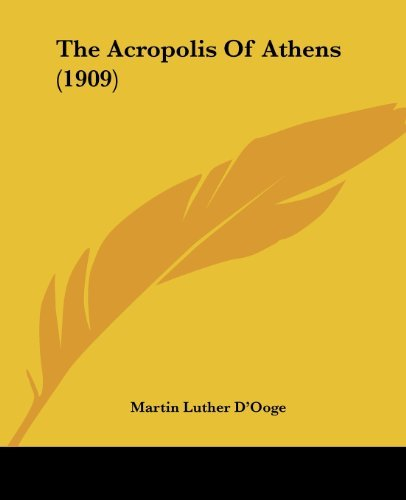 The Acropolis of Athens (1909) by Martin Luther D'Ooge (2008-10-31)