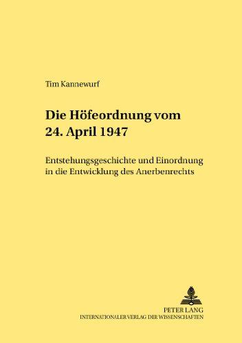 die-hofeordnung-vom-24-april-1947-entstehungsgeschichte-und-einordnung-in-die-entwicklung-des-anerbe