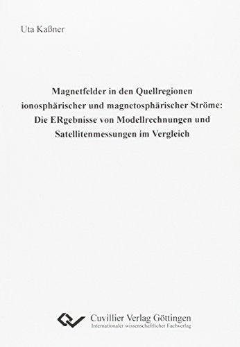Magnetfelder in den Quellregionen ionosphärischer und magnetosphärischer Ströme: Die Ergebnisse von Modellrechnungen und Satellitenmes-sungen im Vergleich.