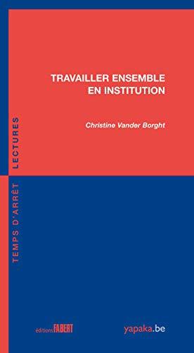 Travailler ensemble en institution par Christine Vander borght
