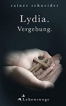 Lydia. Vergebung. (Lebenswege 6) (German Edition) by [Schneider, Rainer]