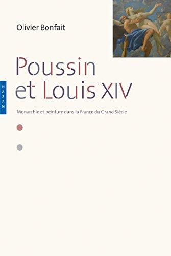 Poussin et Louis XIV. Peinture et monarchie dans la France du Grand Sicle