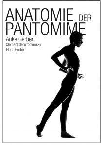 ANATOMIE DER PANTOMIME par CLEMENT DE WROBLEWSKY , FLORIS GERBER ANKE GERBER