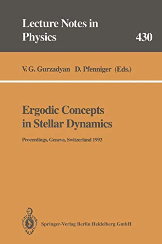 Ergodic Concepts in Stellar Dynamics: Proceedings Of An International Workshop Held At Geneva Observatory University Of Geneva, Switzerland, 1-3 March ... (Lecture Notes in Physics (430), Band 430)