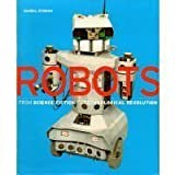 Robots: From Science Fiction to Technological Revolution by Ichbiah, Daniel (2005) Paperback